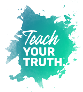 Teach Your Truth